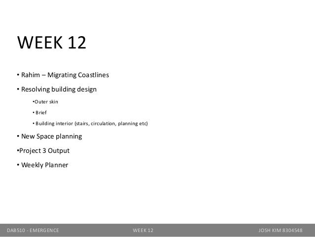 WEEK 12• Rahim – Migrating Coastlines• Resolving building design•Outer skin• Brief• Building interior (stairs, circulation...