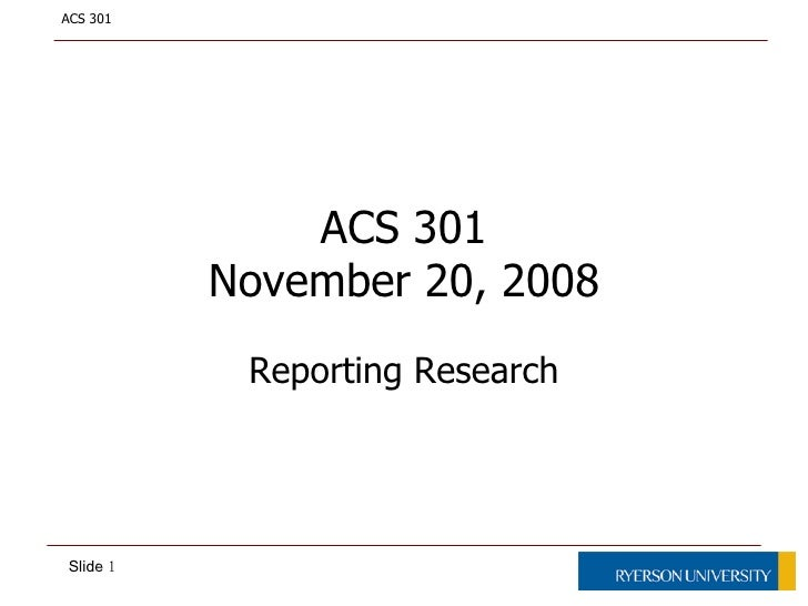 ACS 301 November 20, 2008 Reporting Research