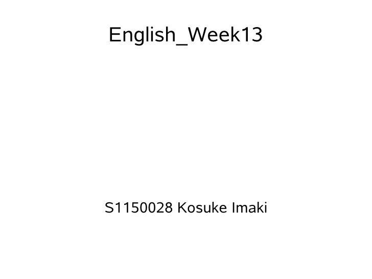English_Week13     S1150028 Kosuke Imaki