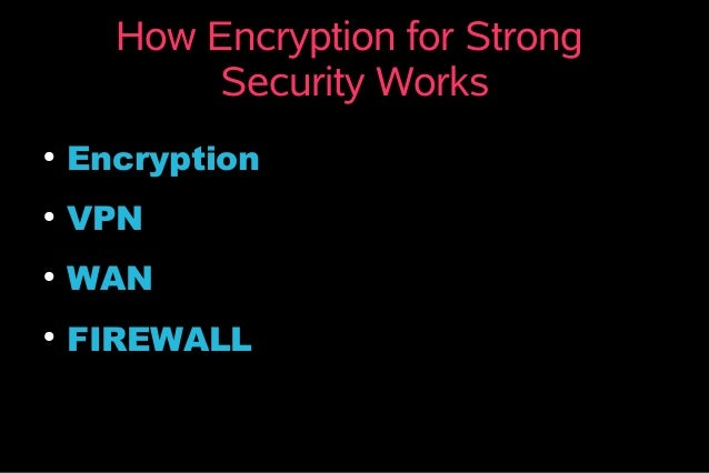 How Encryption for Strong Security Works ● EncryptionEncryption ● VPNVPN ● WANWAN ● FIREWALLFIREWALL
