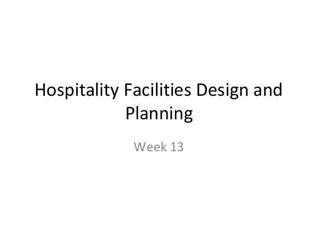 Hospitality Facilities Design and Planning Week 13