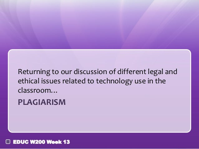 Returning to our discussion of different legal and ethical issues related to technology use in the classroom… PLAGIARISMED...