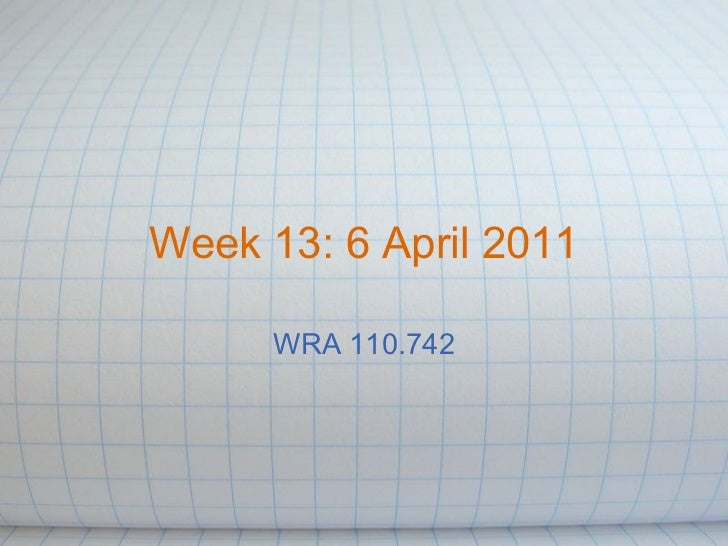 Week 13: 6 April 2011 WRA 110.742