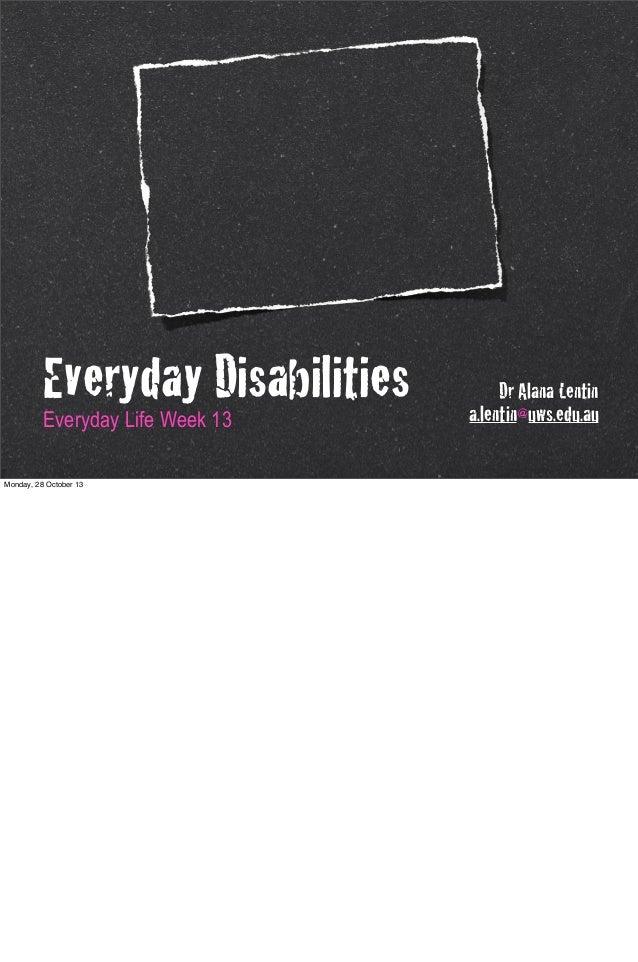 Everyday Disabilities Everyday Life Week 13 Monday, 28 October 13  Dr Alana Lentin a.lentin@uws.edu.au