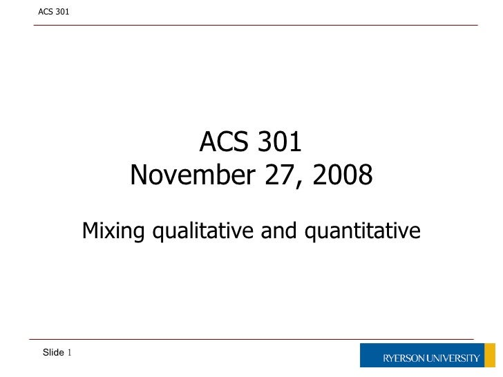 ACS 301 November 27, 2008 Mixing qualitative and quantitative