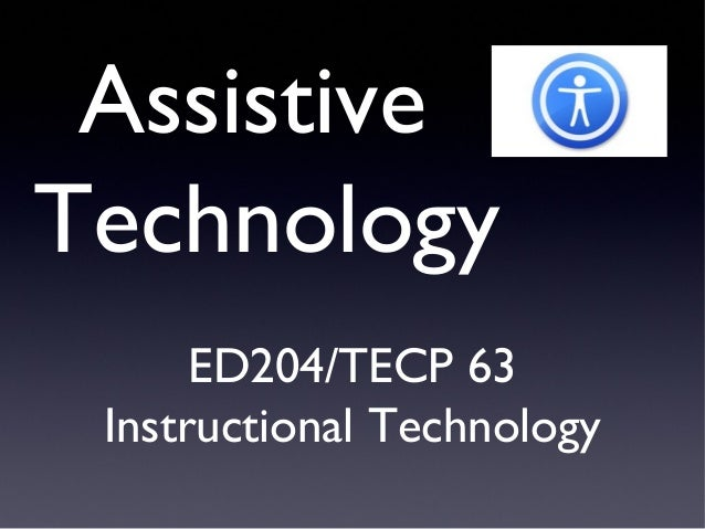 Assistive Technology ED204/TECP 63 Instructional Technology