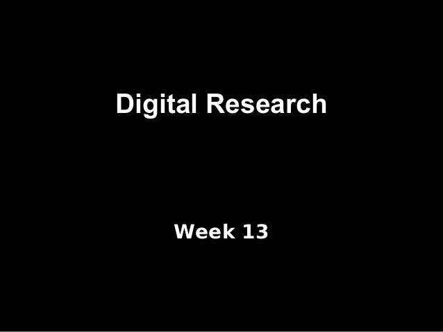 Digital Research  Week 13