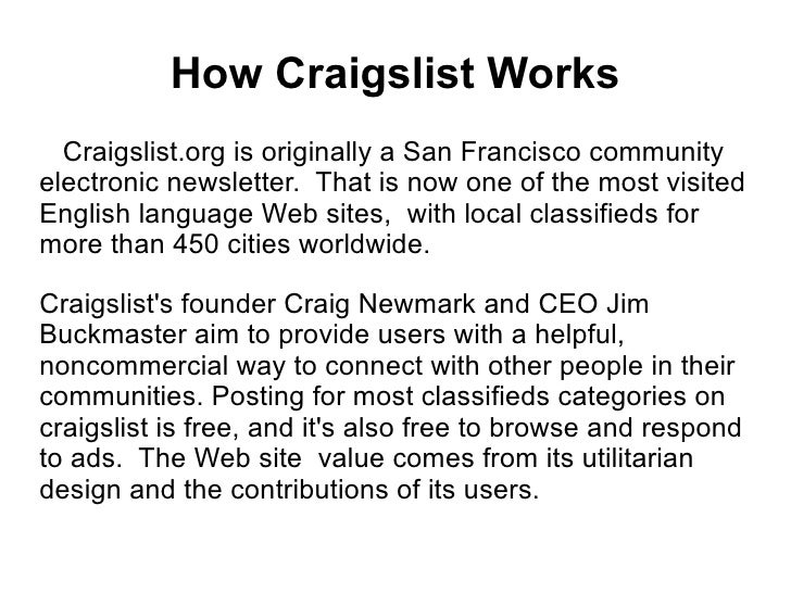How Craigslist Works   Craigslist.org is originally a San Francisco community electronic newsletter. That is now one of th...