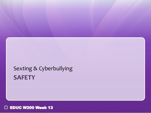 Sexting & Cyberbullying SAFETYEDUC W200 Week 13