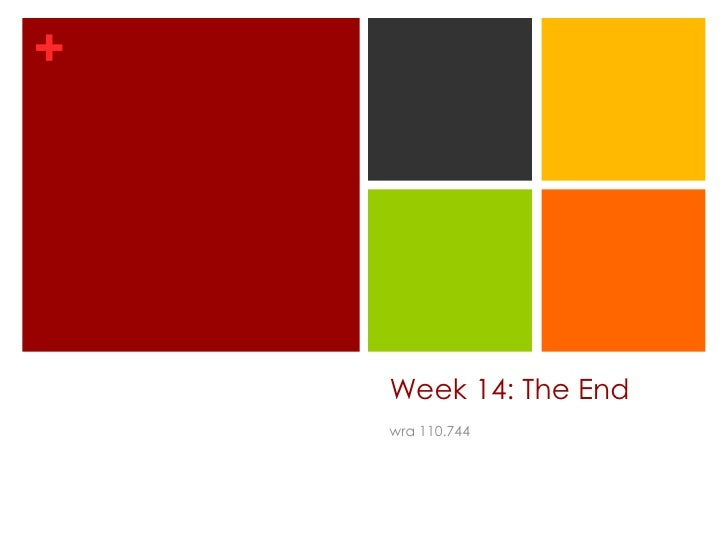 Week 14: The End<br />wra 110.744<br />
