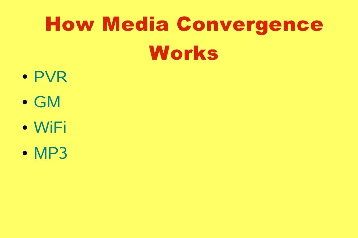 How Media Convergence             Works     PVR ●       GM ●       WiFi ●       MP3 ●