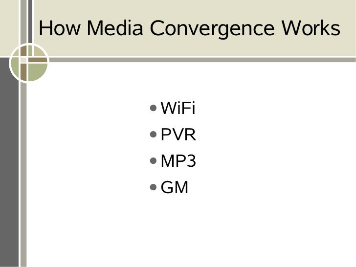 How Media Convergence Works            ● WiFi           ● PVR           ● MP3           ● GM