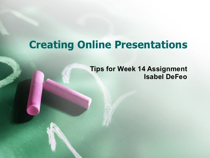 Creating Online Presentations Tips for Week 14 Assignment Isabel DeFeo
