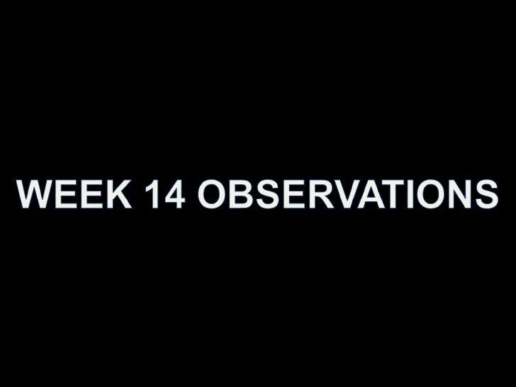 Week 14 Observations
