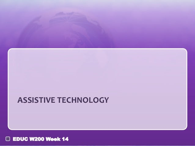 ASSISTIVE TECHNOLOGYEDUC W200 Week 14