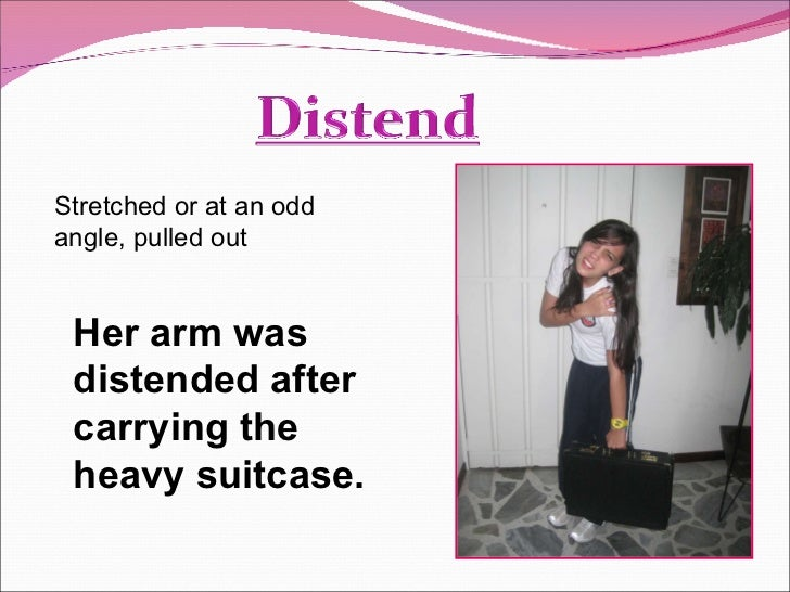 Her arm was distended after carrying the heavy suitcase. Stretched or at an odd angle, pulled out