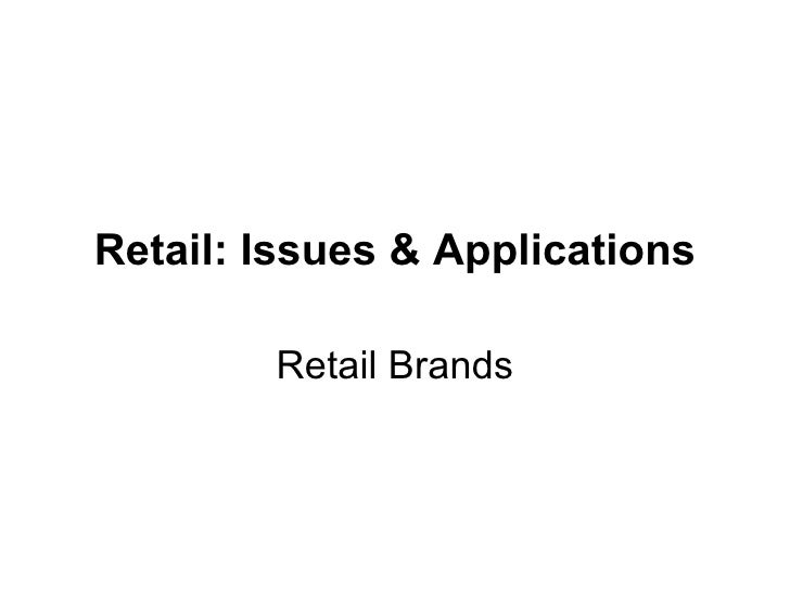 Retail: Issues & Applications Retail Brands