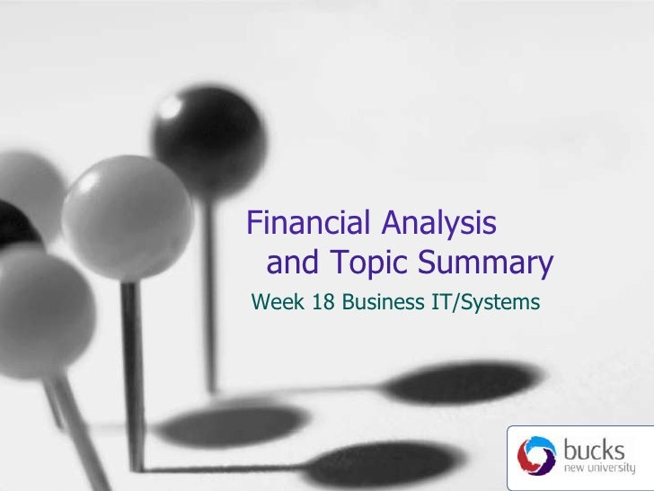 Financial Analysis   and Topic Summary<br />Week 18 Business IT/Systems<br />