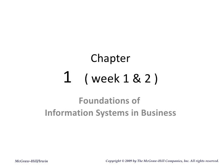 Chapter 1  ( week 1 & 2 ) Foundations of  Information Systems in Business McGraw-Hill/Irwin Copyright   © 2009 by The McGr...