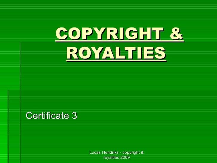 COPYRIGHT & ROYALTIES   Certificate 3  Lucas Hendriks - copyright & royalties 2009