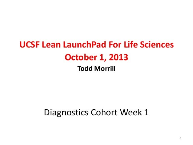 UCSF Lean LaunchPad For Life Sciences October 1, 2013 Todd Morrill  Diagnostics Cohort Week 1 1