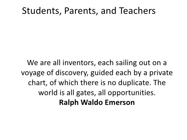 Students, Parents, and Teachers We are all inventors, each sailing out on avoyage of discovery, guided each by a private  ...