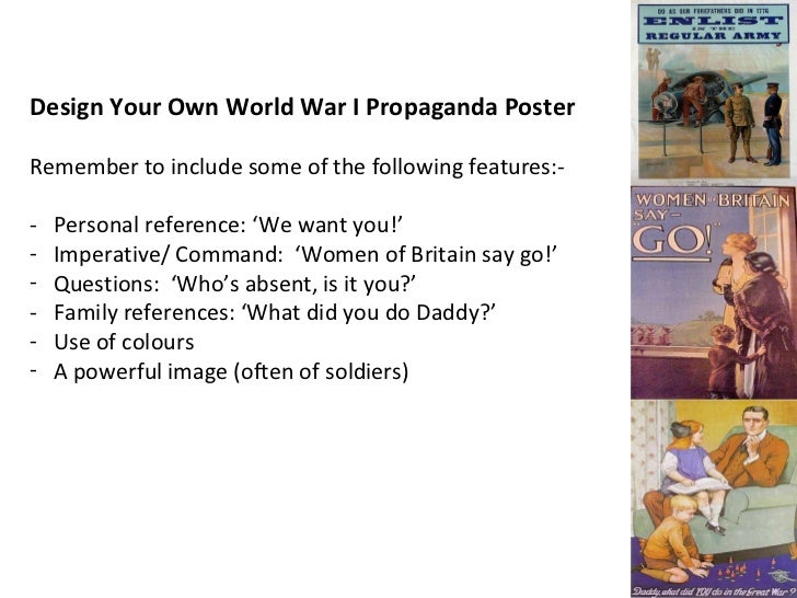 <ul><li>Design Your Own World War I Propaganda Poster </li></ul><ul><li>Remember to include some of the following features...
