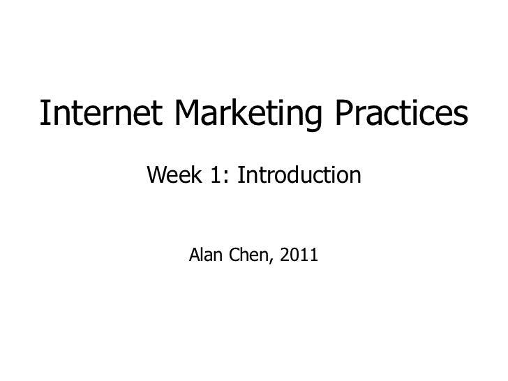 Internet Marketing Practices Week 1: Introduction Alan Chen, 2011