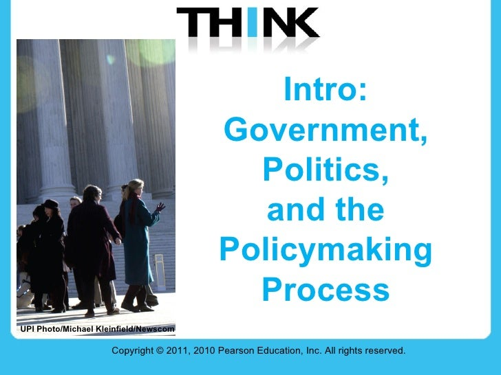 Intro:  Government,  Politics,  and the  Policymaking  Process  Copyright © 2011, 2010 Pearson Education, Inc. All rights ...