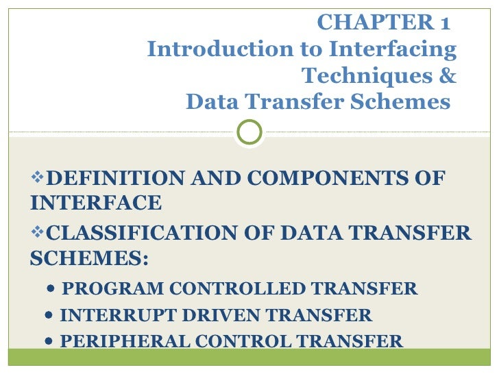 <ul><li>DEFINITION AND COMPONENTS OF INTERFACE </li></ul><ul><li>CLASSIFICATION OF DATA TRANSFER SCHEMES: </li></ul><ul><l...