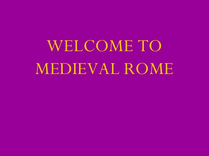WELCOME TO MEDIEVAL ROME