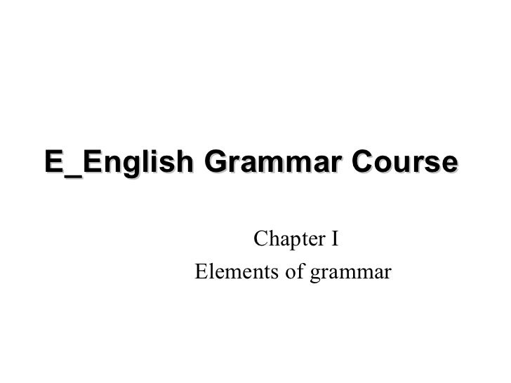 E_English Grammar Course  Chapter I Elements of grammar