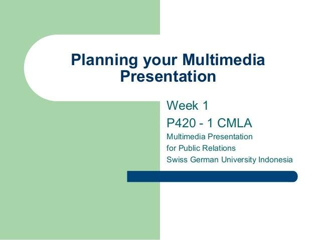Planning your Multimedia      Presentation           Week 1           P420 - 1 CMLA           Multimedia Presentation     ...
