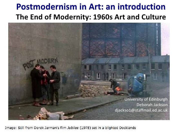 Postmodernism in Art: an introductionThe End of Modernity: 1960s Art and Culture                                 Universit...