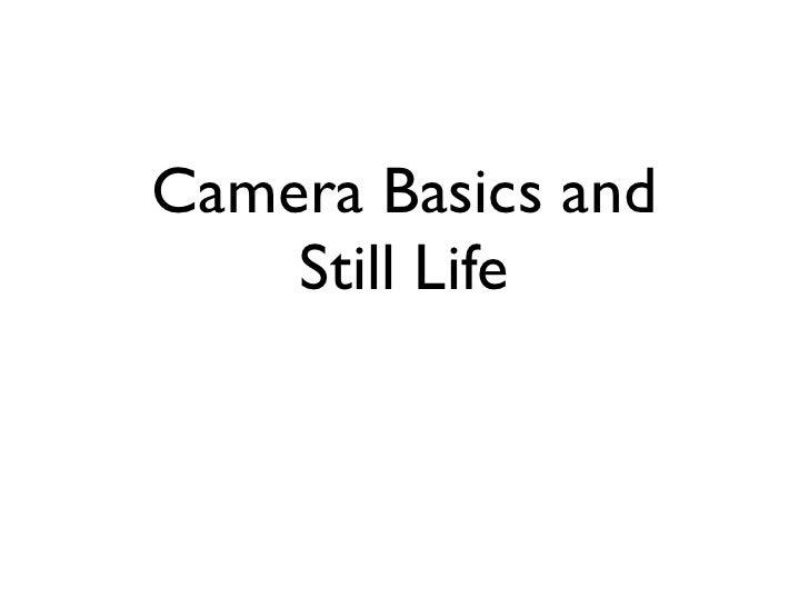 Camera Basics and     Still Life
