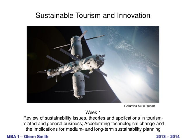 Sustainable Tourism and Innovation  Galactica Suite Resort  Week 1 Review of sustainability issues, theories and applicati...
