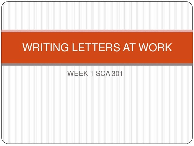 WRITING LETTERS AT WORK WEEK 1 SCA 301