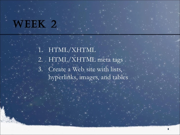 Week 2 <ul><ul><li>HTML/XHTML </li></ul></ul><ul><ul><li>HTML/XHTML meta tags  </li></ul></ul><ul><ul><li>Create a Web sit...