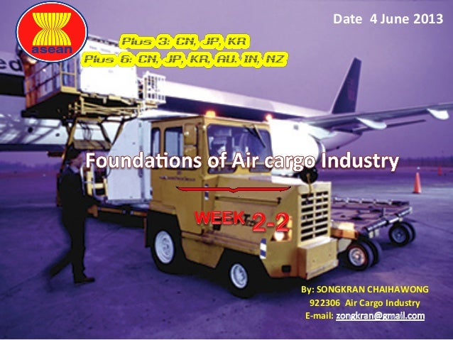 By: SONGKRAN CHAIHAWONG922306  Air Cargo Industry E-‐mail:   Date  4 June 2013