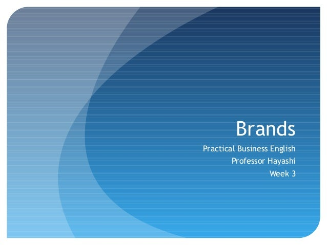 Brands Practical Business English Professor Hayashi Week 3