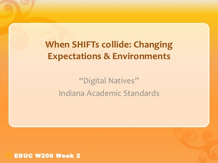"""When SHIFTs collide: Changing Expectations & Environments """" Digital Natives"""" Indiana Academic Standards"""