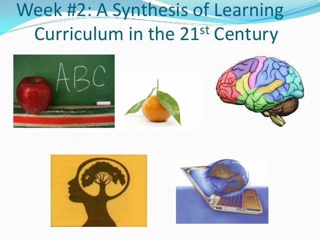 Week #2: A Synthesis of Learning Curriculum in the 21st Century