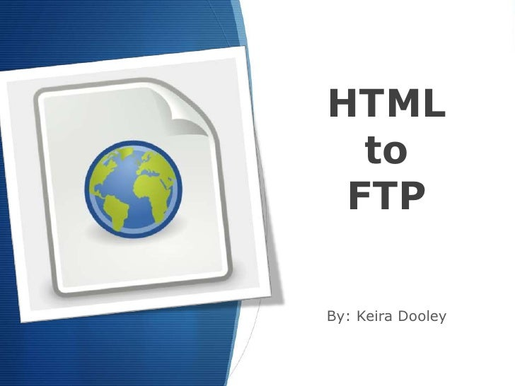 HTMLtoFTP<br />By: Keira Dooley<br />