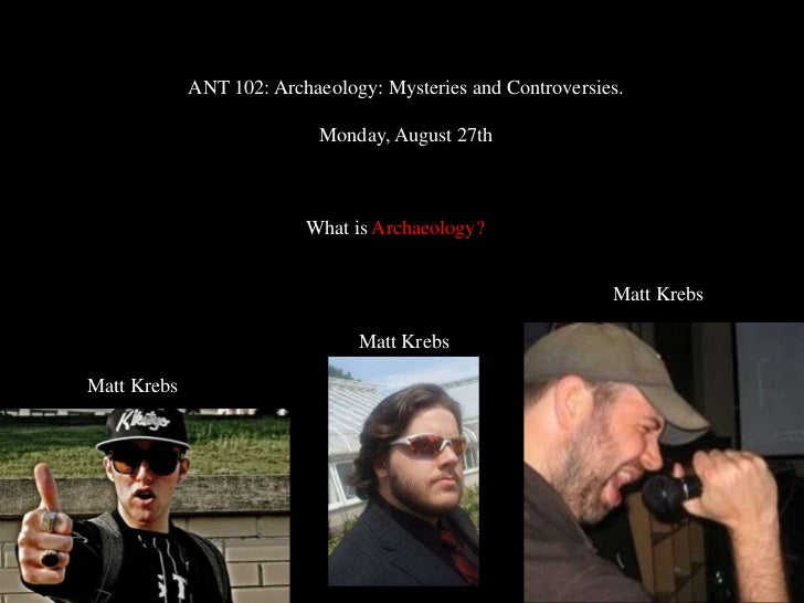 ANT 102: Archaeology: Mysteries and Controversies.                            Monday, August 27th                         ...