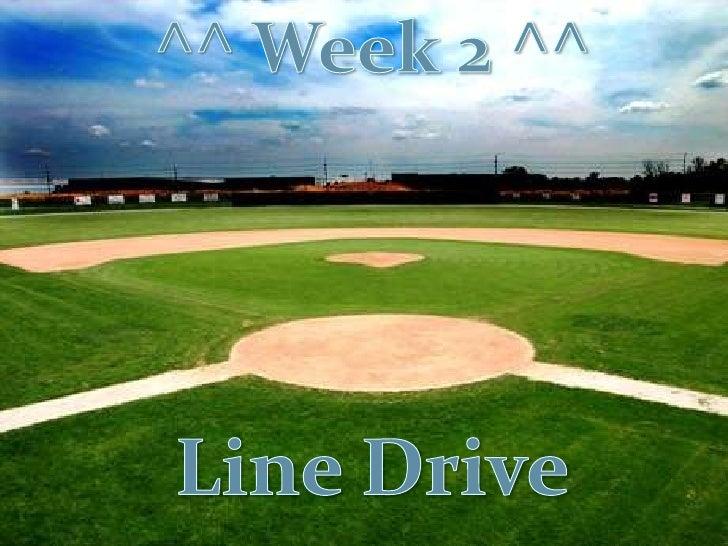 ^^ Week 2 ^^<br />Line Drive<br />