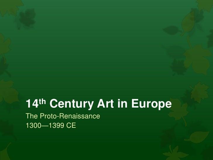 14th Century Art in EuropeThe Proto-Renaissance1300—1399 CE