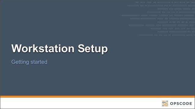 Chef Fundamentals Training Series Module 2: Workstation Setup