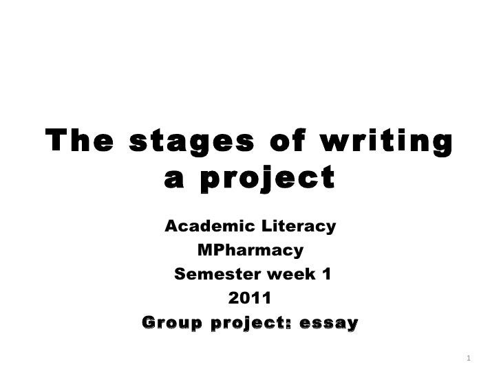 The stages of writing a project Academic Literacy MPharmacy   Semester week 1 2011 Group project: essay