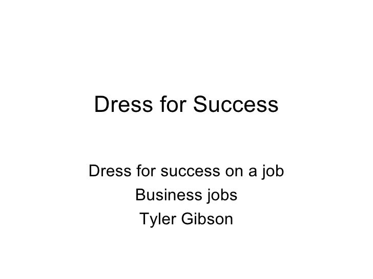 Dress for Success Dress for success on a job Business jobs Tyler Gibson