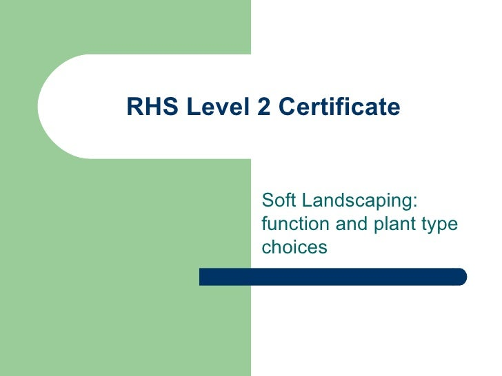 RHS Level 2 Certificate           Soft Landscaping:           function and plant type           choices